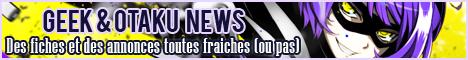 Geek & Otaku News !